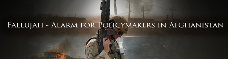 Fallujah - Alarm for Policymakers in Afghanistan