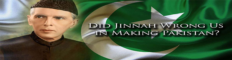 Did Jinnah Wrong Us in Making Pakistan