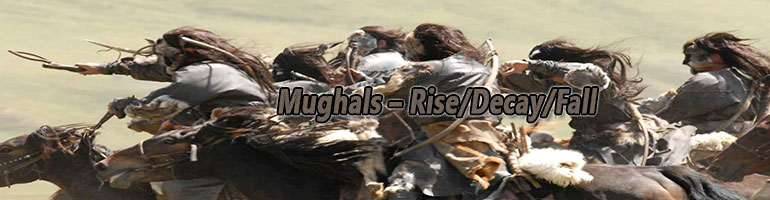 The Mughals – Rise, Decay and Fall