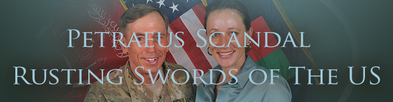 Petraeus Scandal - Rusting Swords of the US