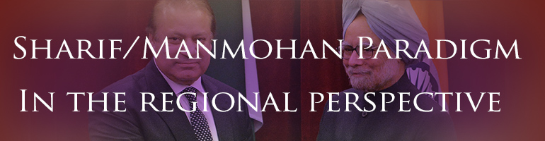 Sharif/Manmohan Paradigm - In the regional perspective