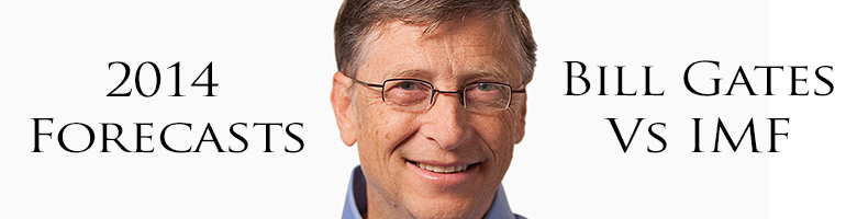 2014 Forecast - Bill Gates Versus IMF