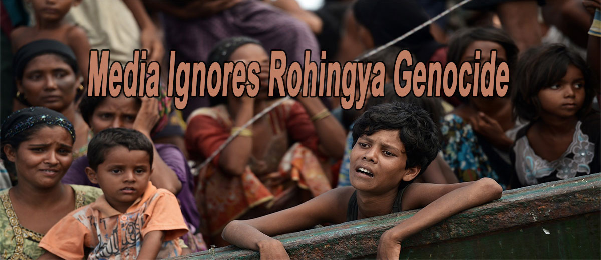 Why Media Ignores Rohingya Genocide?