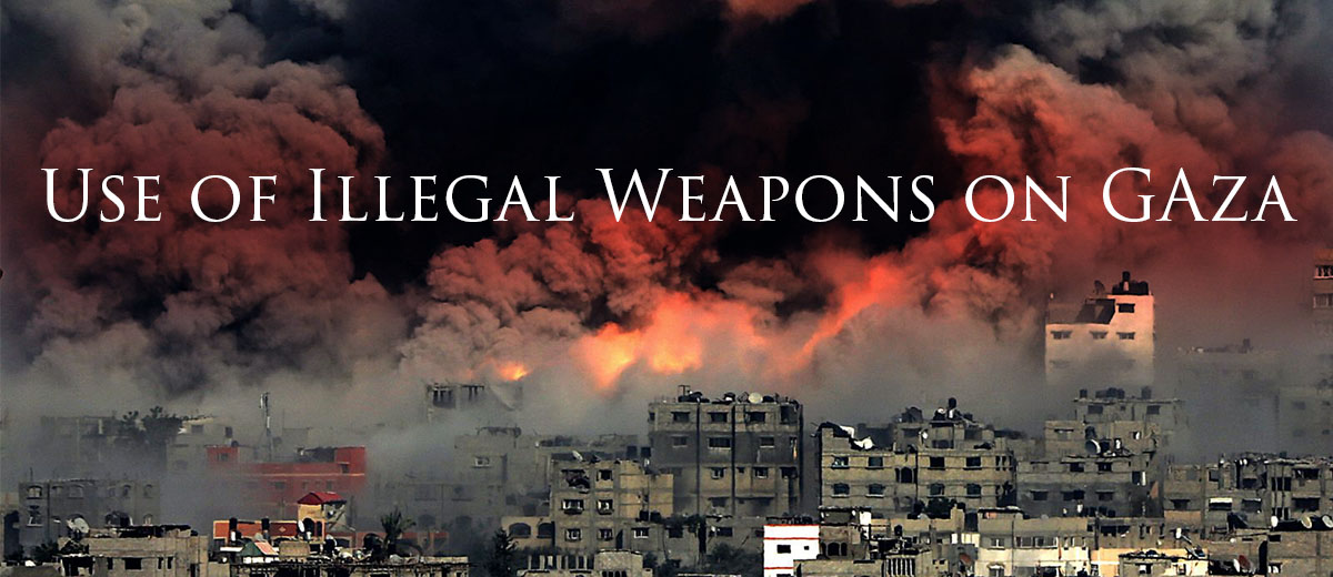 Israel`s use of illegal weapons on Gaza.